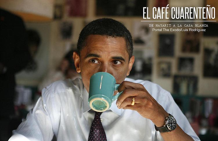 De Nayarit a la Casa Blanca, el Café Cuarenteño que toma Obama